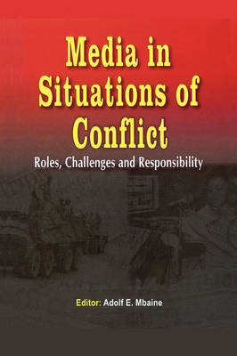 Media in Situations of Conflict. Roles Challenges and Responsibility (Paperback)