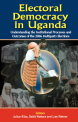 Electoral Democracy in Uganda: Understanding Institutional Processes and Outcomes of the 2006 Multiparty Elections (Paperback)