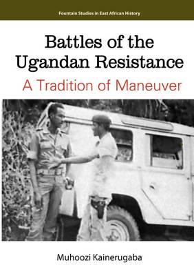 Battles of the Ugandan Resistance. a Tradition of Maneuver (Paperback)
