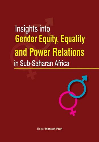 Insights Into Gender Equity, Equality and Power Relations in Sub-Saharan Africa (Paperback)