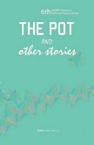 The Pot and Other Stories. Stories of the 6th Femrite Residency for African Women Writers (Paperback)