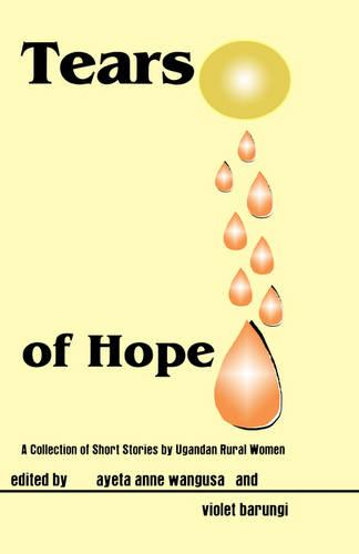 Tears of Hope. a Collection of Short Stories by Ugandan Rural Women (Paperback)
