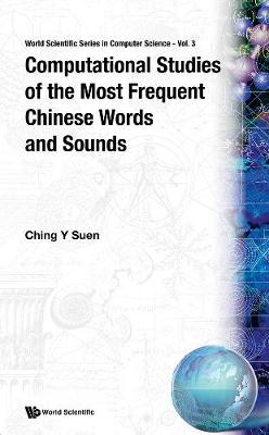 Computational Studies Of The Most Frequent Chinese Words And Sounds - World Scientific Series In Computer Science 3 (Hardback)