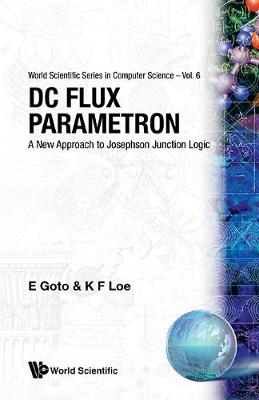 Dc Flux Parametron: A New Approach To Josephson Junction Logic - World Scientific Series In Computer Science 6 (Hardback)
