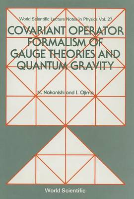 Covariant Operator Formalism Of Gauge Theories And Quantum Gravity - World Scientific Lecture Notes In Physics 27 (Hardback)