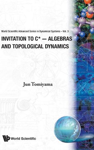 Invitation To C*-algebras And Topological Dynamics - Advanced Series In Dynamical Systems 3 (Hardback)