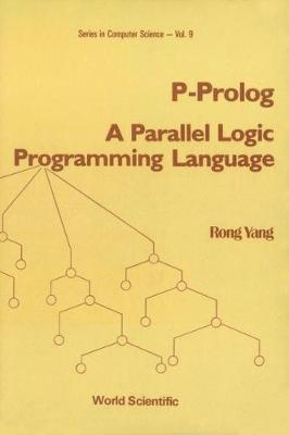 P-prolog: A Parallel Logic Programming Language - World Scientific Series In Computer Science 9 (Hardback)