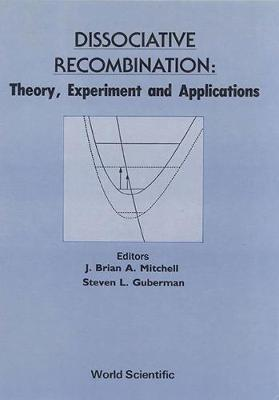 Dissociative Recombination: 1st: Theory, Experiment and Applications (Hardback)