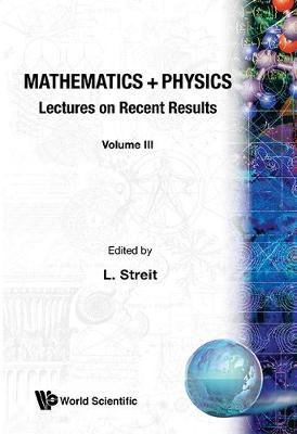 Mathematics + Physics: Lectures On Recent Results (Volume Iii) (Hardback)