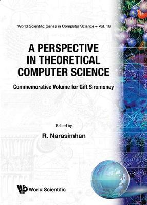 Perspective In Theoretical Computer Science, A: Commemorative Volume For Gift Siromoney - World Scientific Series In Computer Science 16 (Hardback)