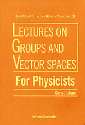 Lectures On Groups And Vector Spaces For Physicists - World Scientific Lecture Notes In Physics 31 (Hardback)