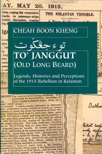 To' Janggut: Legends, Histories, and Perceptions of the 1915 Rebellion in Kelantan (Paperback)