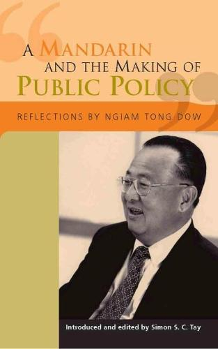 A Mandarin and the Making of Public Policy: Reflections of Ngiam Tong Dow (Paperback)