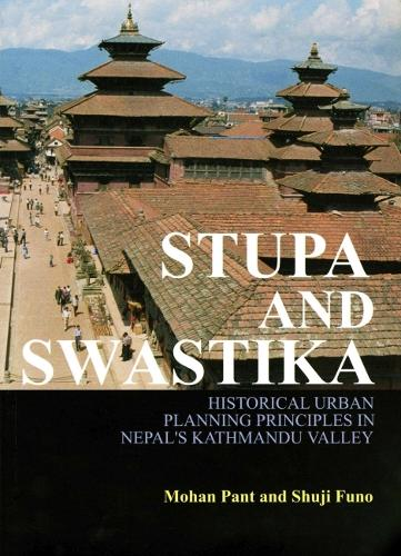Stupa and Swastika: A Study on the Planning Principles of Patan, Kathmandu Valley (Hardback)