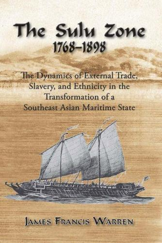 The Sulu Zone, 1768-1898: The Dynamics of External Trade, Slavery, and Ethnicity in the Transformation of a Southeast Asian Maritime State (Paperback)