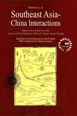 Southeast Asia-China Interactions: Reprint of Articles from the Journal of the Malaysian Branch, Royal Asiatic Society (Hardback)