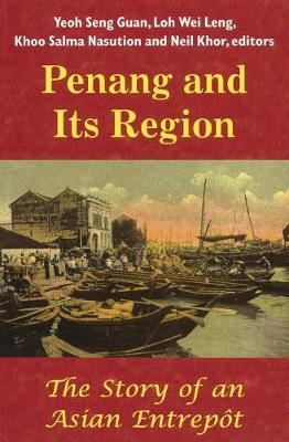 Penang and Its Region: The Story of an Asian Entrepot (Paperback)