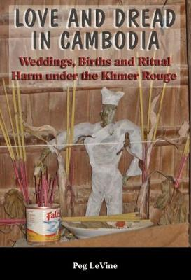 Love and Dread in Cambodia: Weddings, Births and Ritual Harm Under the Khmer Rouge (Paperback)