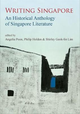 Writing Singapore: An Historical Anthology on Singapore Literature (Hardback)