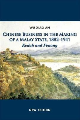 Chinese Business in the Making of a Malay State, 1882-1914: Kedah and Penang (Paperback)