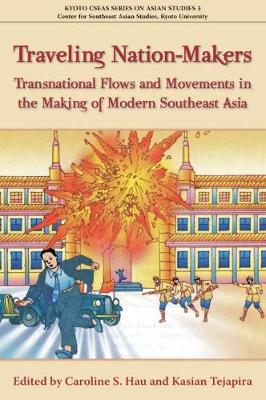 Traveling Nation-Makers: Transnational Flows and Movements in the Making of Modern Southeast Asia (Paperback)