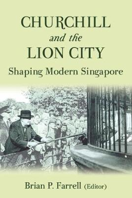 Churchill and the Lion City: Shaping Modern Singapore (Paperback)