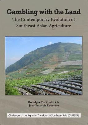 Gambling with the Land: The Contemporary Evolution of Southeast Asian Agriculture (Hardback)