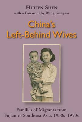 China's Left-Behind Wives: Families of Migrants from Fujian to Southeast Asia, 1930s-1950s (Paperback)