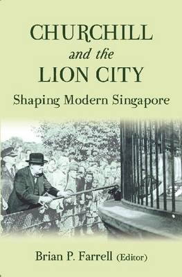 Churchill and the Lion City: Shaping Modern Singapore (Hardback)