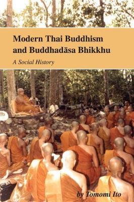 Modern Thai Buddhism and Buddhadasa Bhikkhu: A Social History (Paperback)