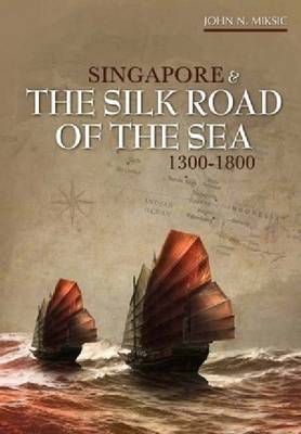 Singapore and the Silk Road of the Sea, 1300-1800 (Hardback)