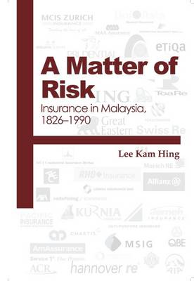 A Matter of Risk: Insurance in Malaysia, 1826-1990 (Hardback)