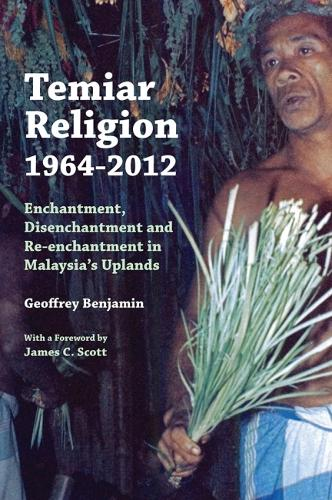 Temiar Religion, 1964-2012: Enchantment, Disenchantment and Re-enchantment in Malaysia's Uplands (Paperback)