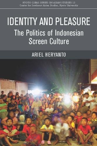 Identity and Pleasure: The Politics of Indonesian Screen Culture - Kyoto CSEAS Series on Asian Studies (Paperback)