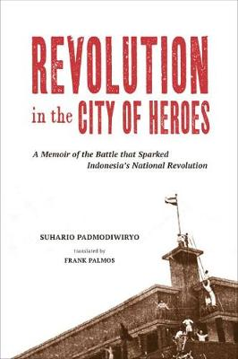 Revolution in the City of Heroes: A Memoir of the Battle that Sparked Indonesia's National Revolution (Paperback)