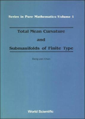 Total Mean Curvature And Submanifolds Of Finite Type - Series In Pure Mathematics 1 (Hardback)