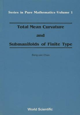 Total Mean Curvature And Submanifolds Of Finite Type - Series In Pure Mathematics 1 (Paperback)