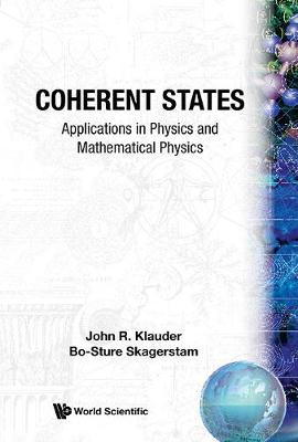 Coherent States: Applications In Physics And Mathematical Physics (Hardback)