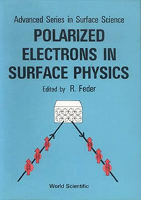 Polarized Electrons In Surface Physics - Advanced Series In Surface Science 1 (Hardback)