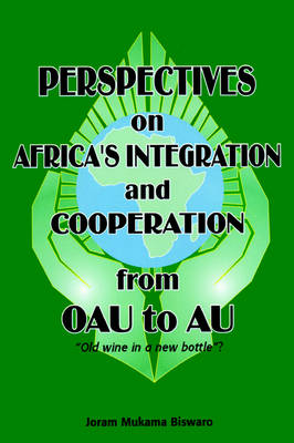 Perspectives on Africa's Integration and Cooperation from OAU to AU?: Old Wine in a New Bottle? (Paperback)