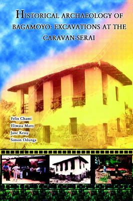 Historical Archaeology of Bagamoyo (Paperback)