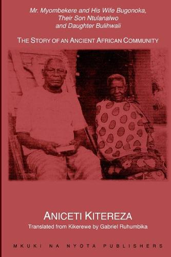 Mr. Myombekere and His Wife Bugonoka, Their Son Ntulanalwo and Daughter Bulihwali: The Story of an Ancient African Community (Paperback)