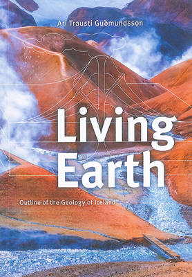 Living Earth: Outline of the Geology of Iceland 2013 (Paperback)