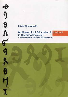 Mathematical Educational in Iceland in Historical Context: Socio-Economic Demands and Influences (Paperback)