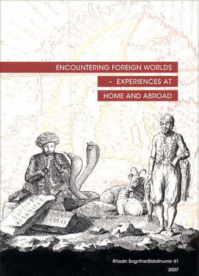 Encountering Foreign Worlds - Experiences at Home and Abroad: Proceedings from the 26th Nordic Congress of Historians, Reykjavik 8-12 August 2007 (Paperback)