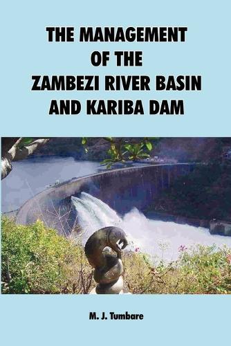 The Management of the Zambezi River Basin and Kariba Dam (Paperback)