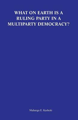 What on Earth Is a Ruling Party in a Multiparty Democracy? Musings and Ruminations of an Armchair Critic (Paperback)