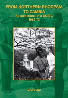 From Northern Rhodesia to Zambia. Recollections of a DO/DC 1962-73 (Paperback)