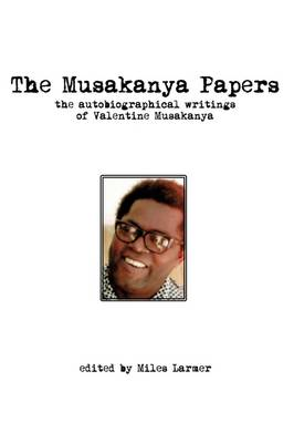 The Musakanya Papers. the Autobiographical Writings of Valentine Musakanya (Paperback)