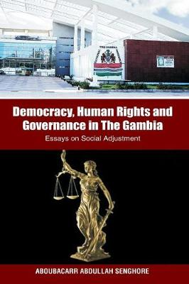 Democracy, Human Rights and Governance in the Gambia: Essays on Social Adjustment (Paperback)